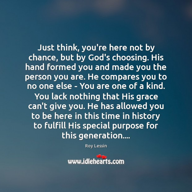 Just think, you're here not by chance, but by God's choosing. His Chance Quotes Image