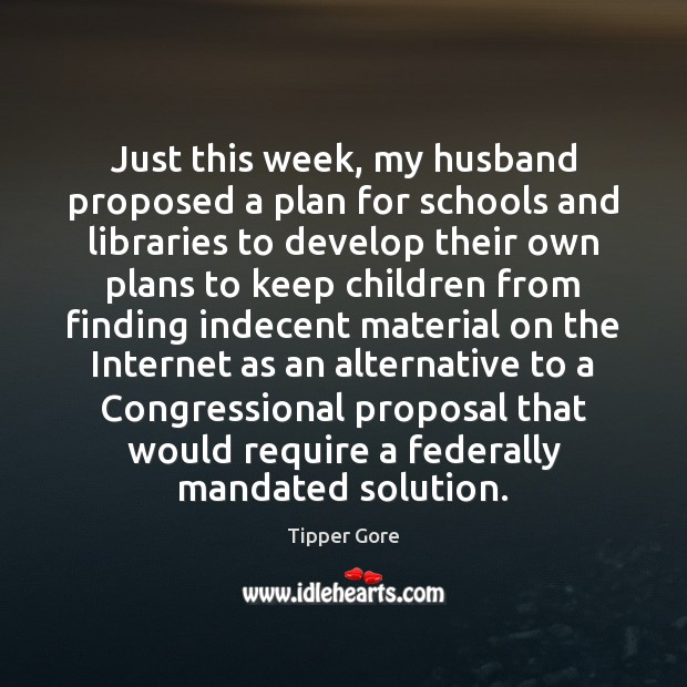 Image, Just this week, my husband proposed a plan for schools and libraries