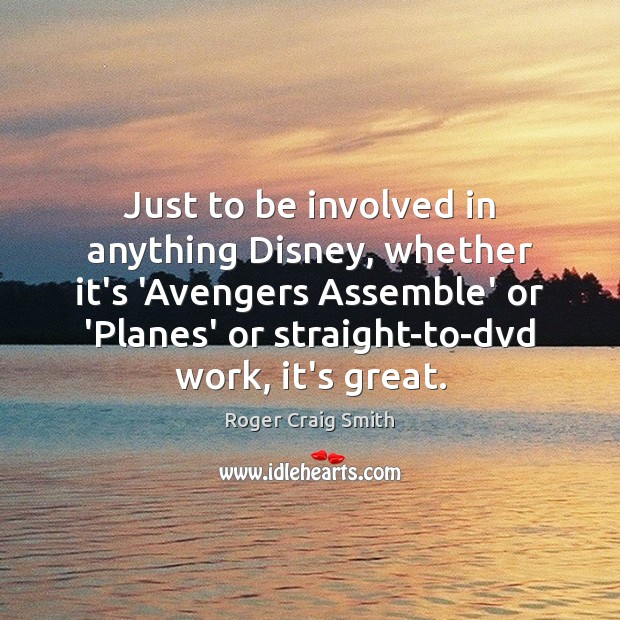 Just to be involved in anything Disney, whether it's 'Avengers Assemble' or Image
