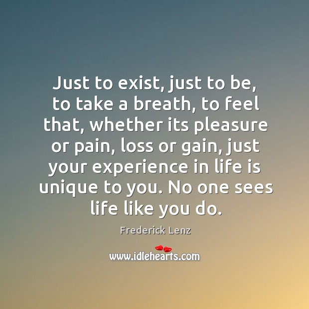 Just to exist, just to be, to take a breath, to feel Image
