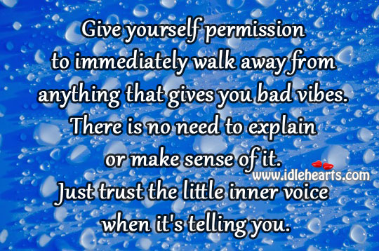 Just Trust The Little Inner Voice When It'S Telling You.