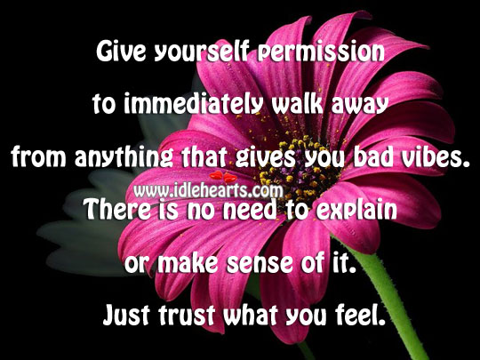 Give Yourself Permission To Immediately Walk Away