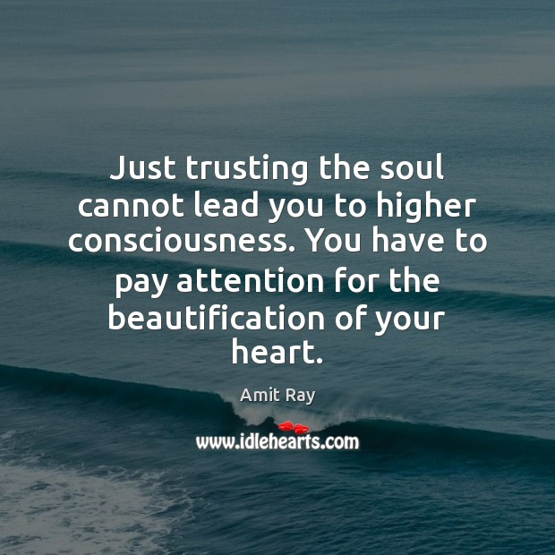 Just trusting the soul cannot lead you to higher consciousness. You have Image