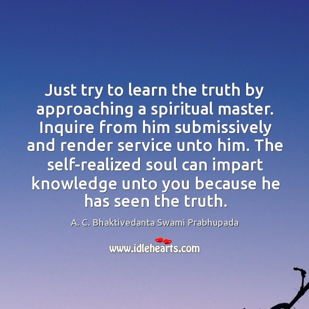 Image, Just try to learn the truth by approaching a spiritual master. Inquire