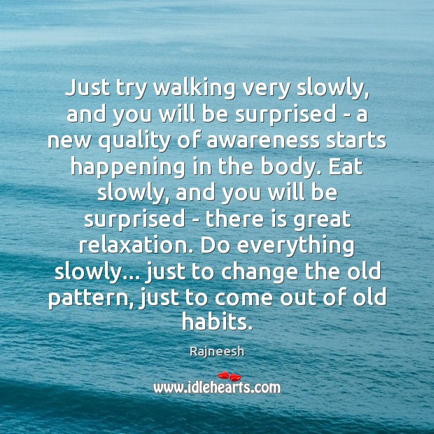 Just try walking very slowly, and you will be surprised – a Image