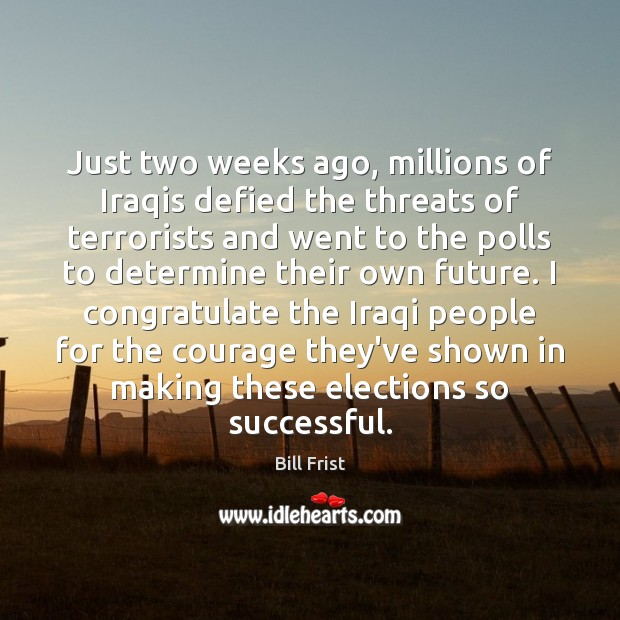 Image, Just two weeks ago, millions of Iraqis defied the threats of terrorists