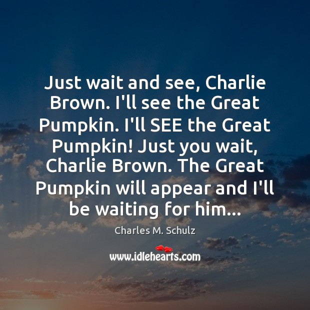 Image, Just wait and see, Charlie Brown. I'll see the Great Pumpkin. I'll