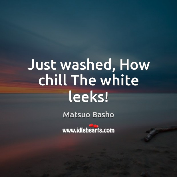 Just washed, How chill The white leeks! Image