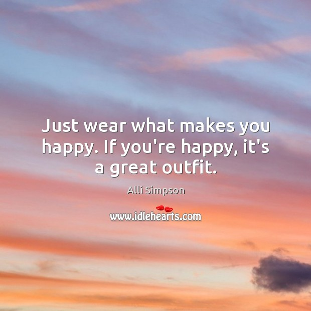 Image, Just wear what makes you happy. If you're happy, it's a great outfit.