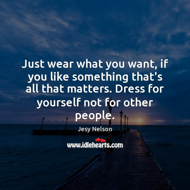 Just wear what you want, if you like something that's all that Image