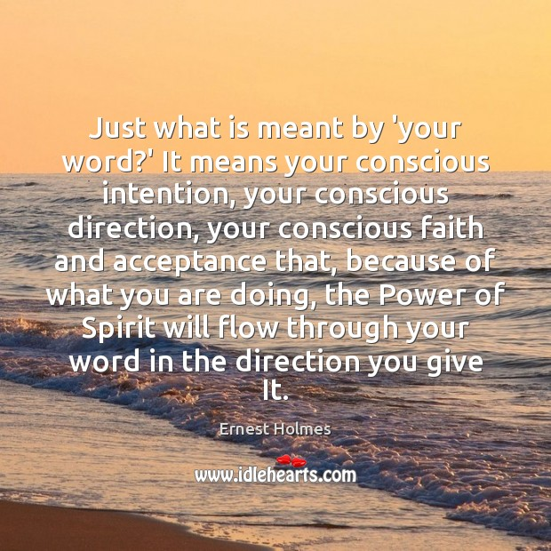 Just what is meant by 'your word?' It means your conscious Ernest Holmes Picture Quote