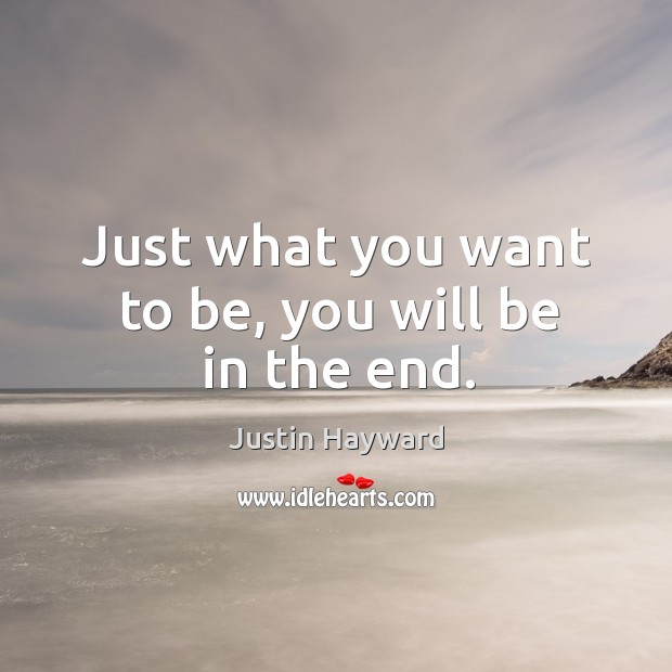 Just what you want to be, you will be in the end. Image