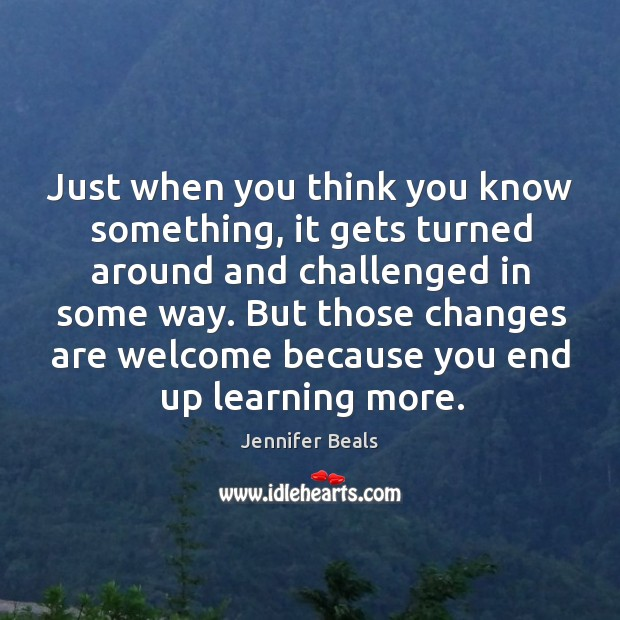 Just when you think you know something, it gets turned around and Jennifer Beals Picture Quote