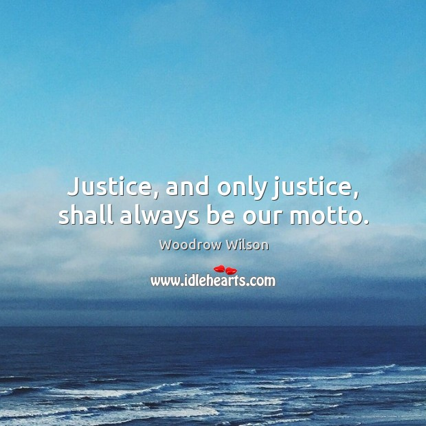 Image, Justice, and only justice, shall always be our motto.