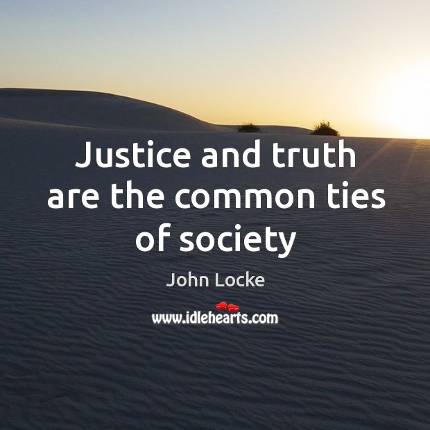 Image, Justice and truth are the common ties of society