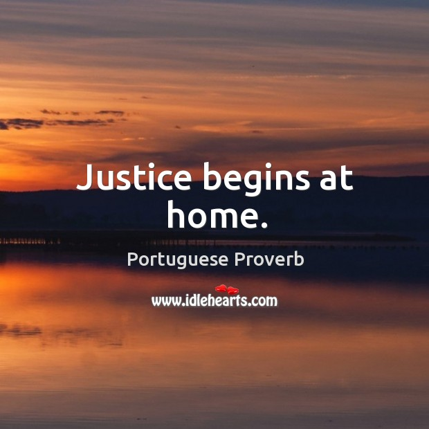 Justice begins at home. Portuguese Proverbs Image