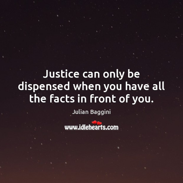 Image, Justice can only be dispensed when you have all the facts in front of you.
