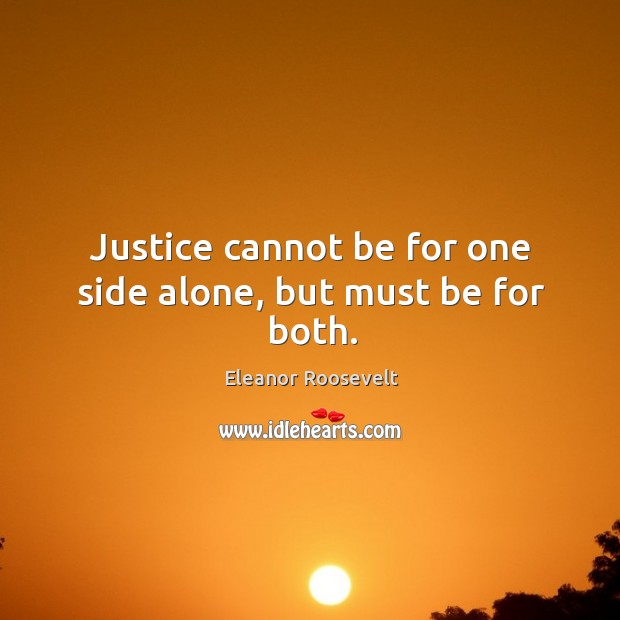 Image, Justice cannot be for one side alone, but must be for both.
