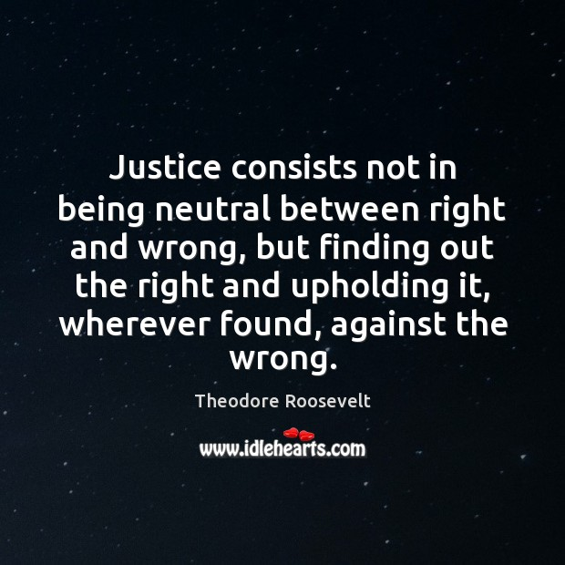 Image, Justice consists not in being neutral between right and wrong, but finding
