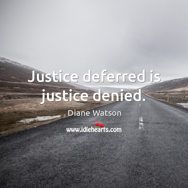 Diane Watson Picture Quote image saying: Justice deferred is justice denied.