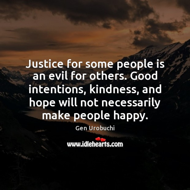 Justice for some people is an evil for others. Good intentions, kindness, Image