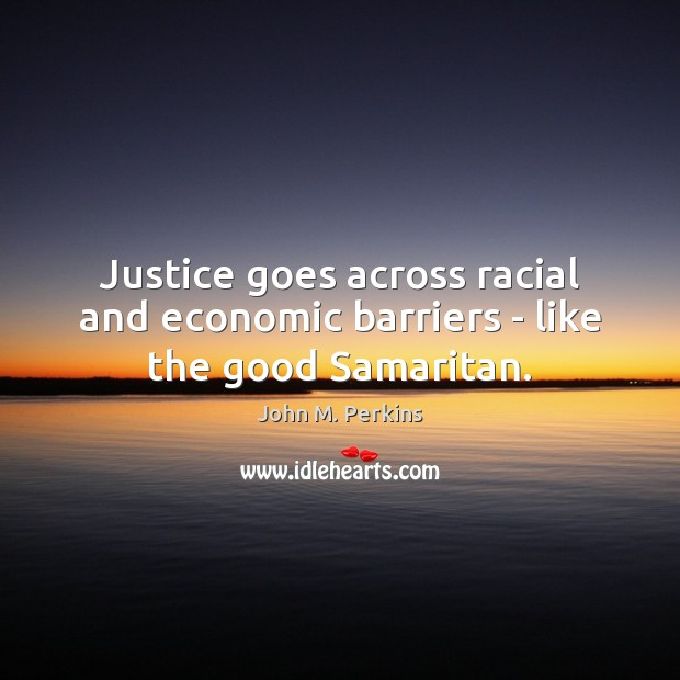 Justice goes across racial and economic barriers – like the good Samaritan. Image