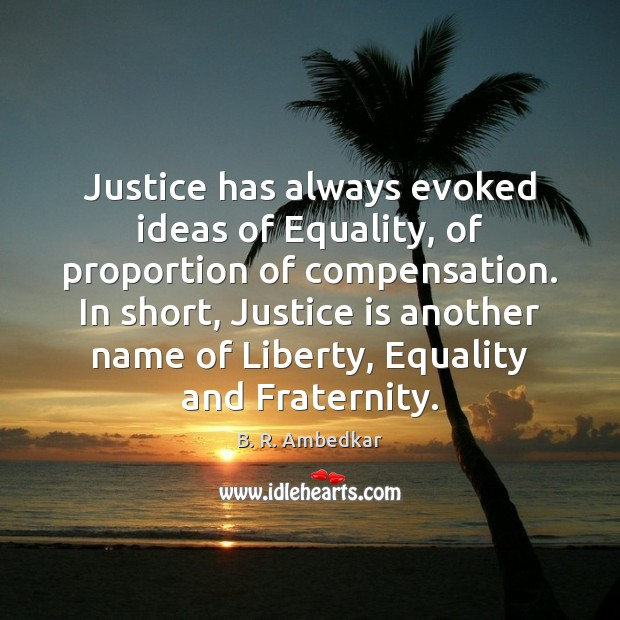 Image, Justice has always evoked ideas of Equality, of proportion of compensation. In