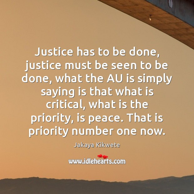 Justice has to be done, justice must be seen to be done, Priority Quotes Image