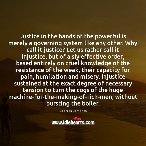 Justice in the hands of the powerful is merely a governing system Georges Bernanos Picture Quote
