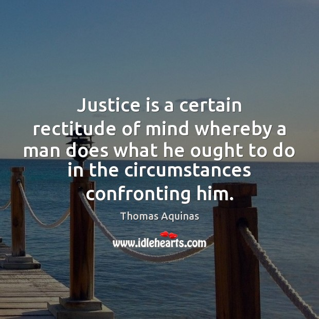 Justice is a certain rectitude of mind whereby a man does what Image