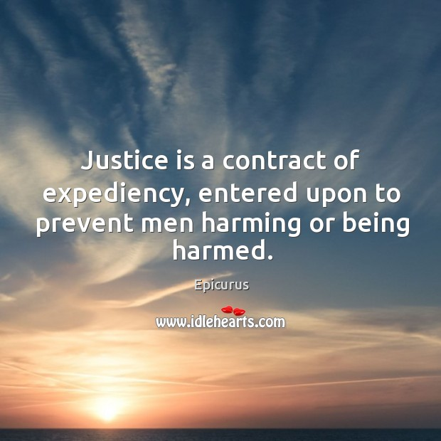 Image, Justice is a contract of expediency, entered upon to prevent men harming or being harmed.