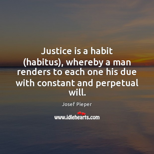 Justice is a habit (habitus), whereby a man renders to each one Justice Quotes Image