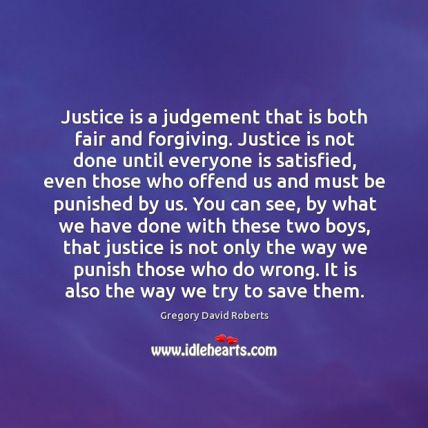Image, Justice is a judgement that is both fair and forgiving. Justice is