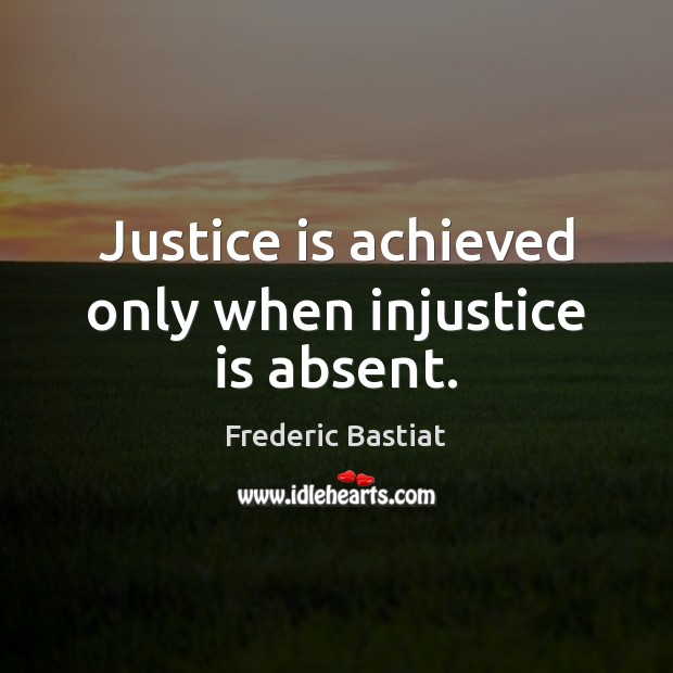 Image, Justice is achieved only when injustice is absent.
