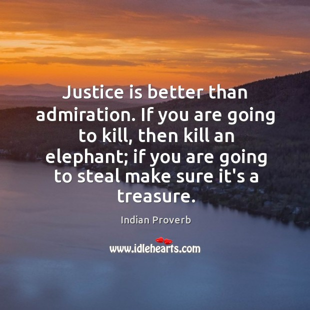 Justice is better than admiration. Image
