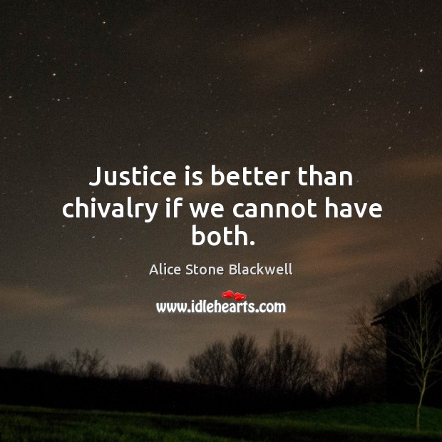 Image, Justice is better than chivalry if we cannot have both.