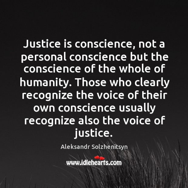 Justice is conscience, not a personal conscience but the conscience of the whole of humanity. Image