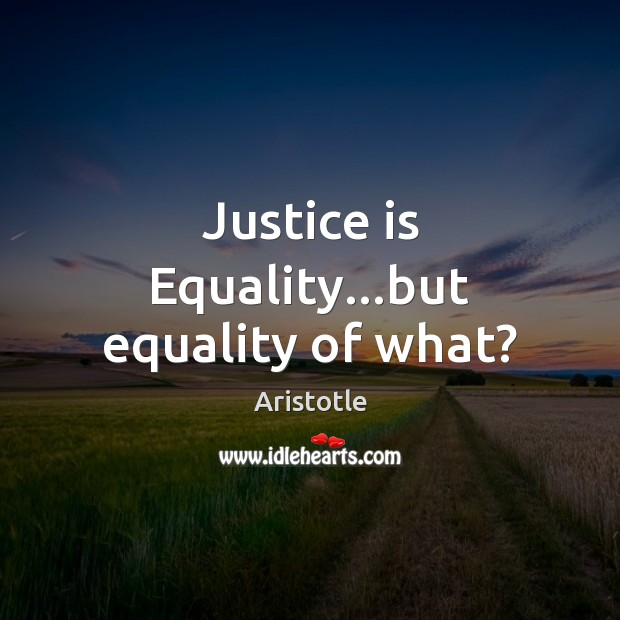 Image, Justice is Equality…but equality of what?