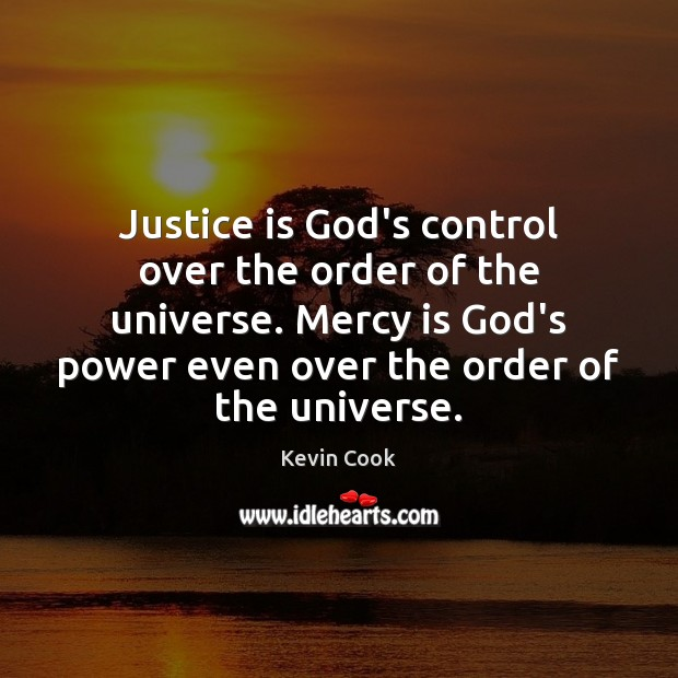 Justice is God's control over the order of the universe. Mercy is Justice Quotes Image