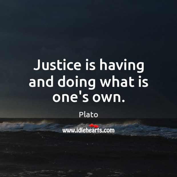 Justice is having and doing what is one's own. Justice Quotes Image