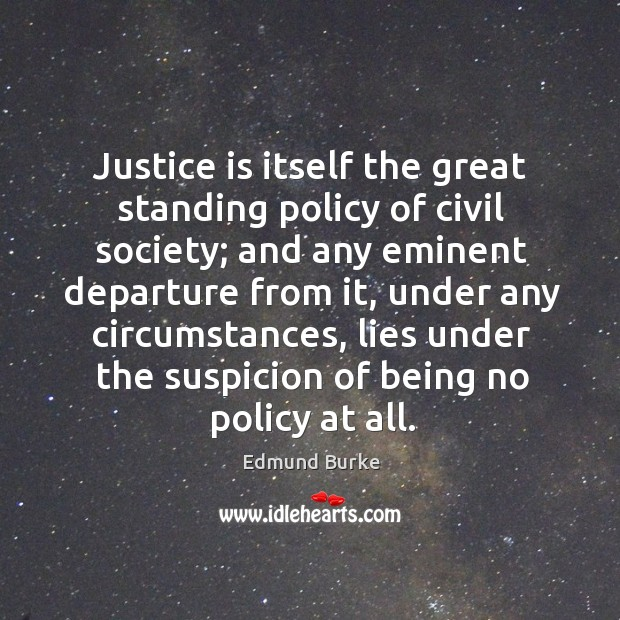 Image, Justice is itself the great standing policy of civil society;