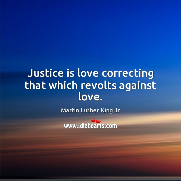 Image, Justice is love correcting that which revolts against love.