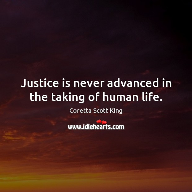 Image, Justice is never advanced in the taking of human life.