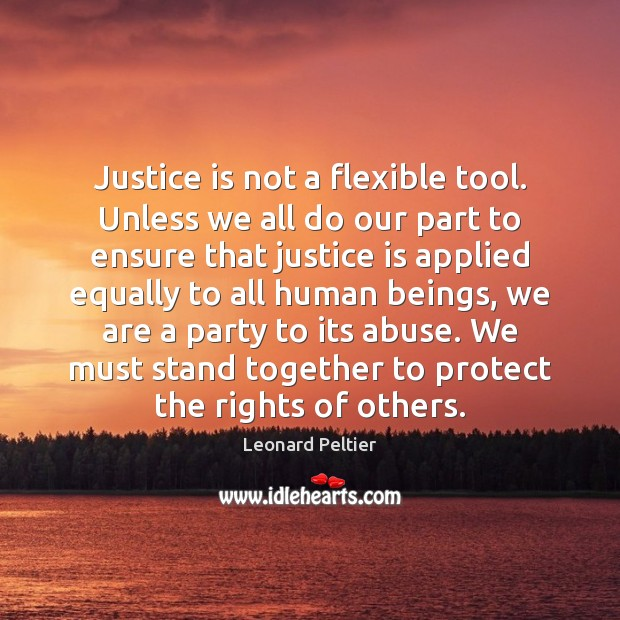 Justice is not a flexible tool. Unless we all do our part Justice Quotes Image
