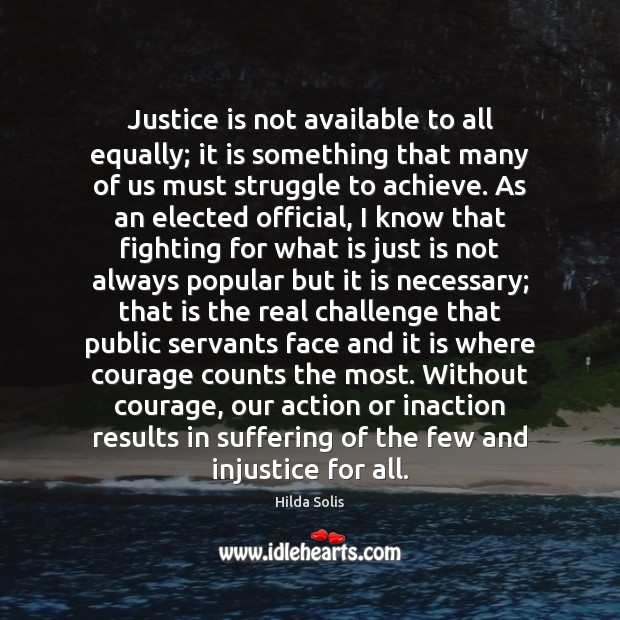 Justice is not available to all equally; it is something that many Justice Quotes Image