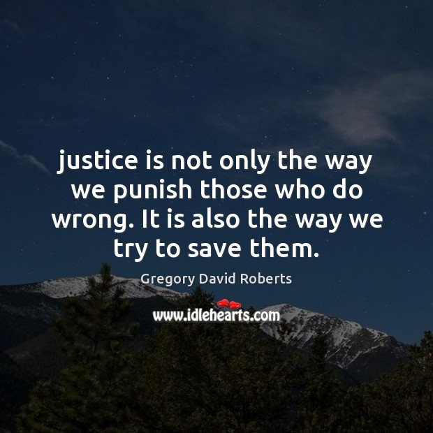 Justice is not only the way we punish those who do wrong. Justice Quotes Image