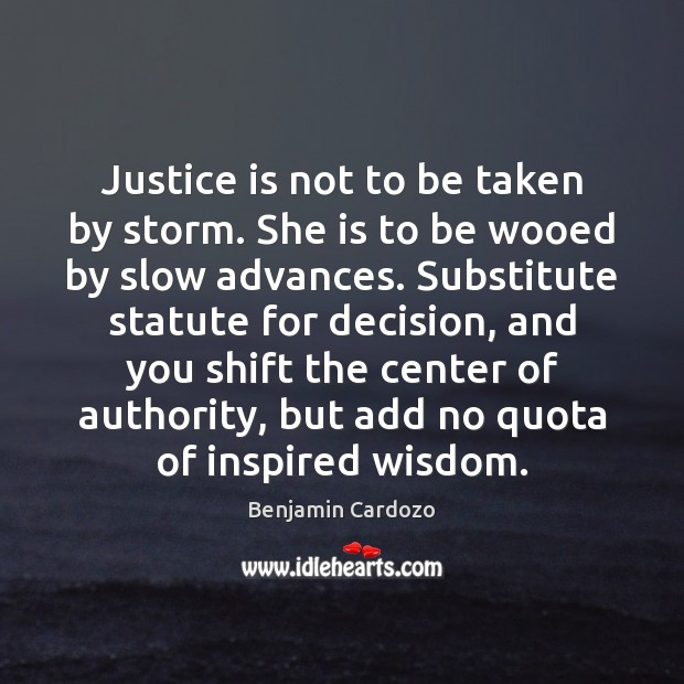 Image, Justice is not to be taken by storm. She is to be