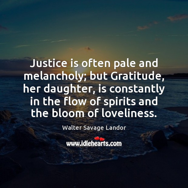 Image, Justice is often pale and melancholy; but Gratitude, her daughter, is constantly