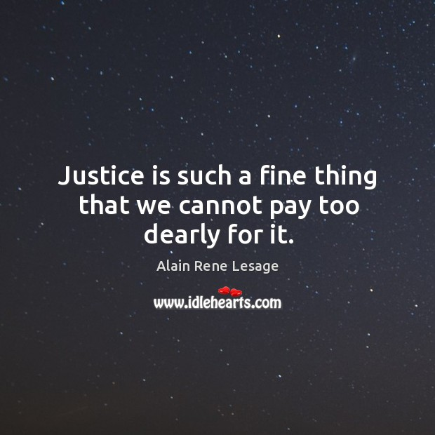Image, Justice is such a fine thing that we cannot pay too dearly for it.