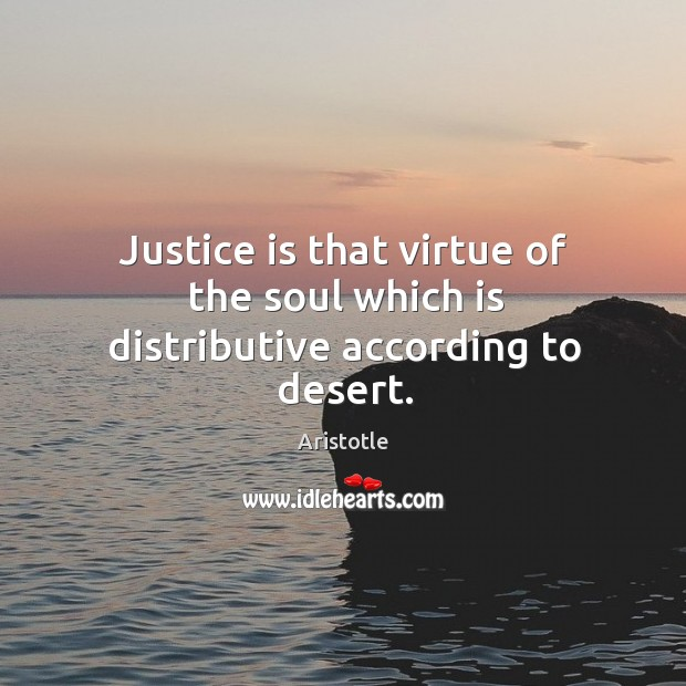 Image, Justice is that virtue of the soul which is distributive according to desert.